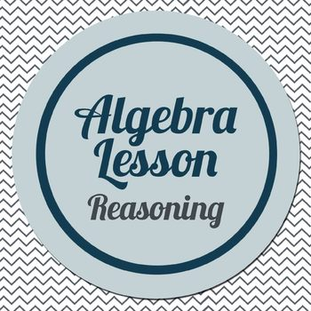 Lesson: Reasoning in Algebra 1