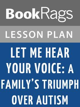 Let Me Hear Your Voice: A Family's Triumph Over Autism Les