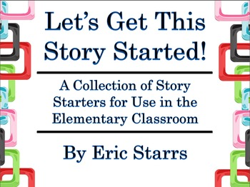 Let's Get This Story Started! Story Starters for Use in th