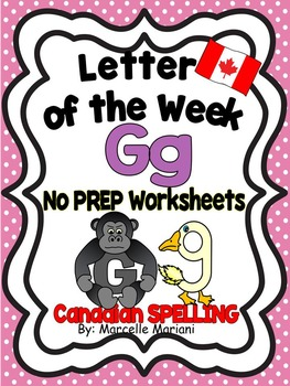 Letter of the week-LETTER G-NO PREP WORKSHEETS- CANADIAN SPELLING