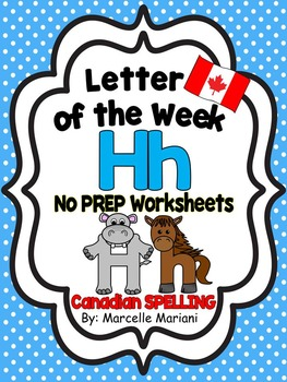 Letter of the week-LETTER H-NO PREP WORKSHEETS- CANADIAN SPELLING