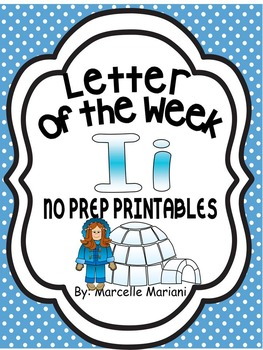 Letter of the week-LETTER I-NO PREP WORKSHEETS- LETTER I PACK