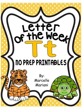 Letter of the week-LETTER T-NO PREP WORKSHEETS- LETTER T PACK