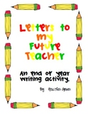 Letters to my Future Teacher! An end of year writing activity.