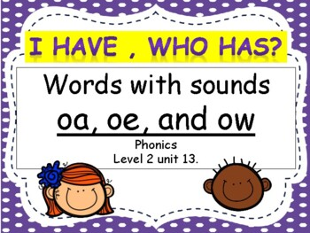 Level 2 Unit 13: I have, Who has? Words with sounds oa, oe