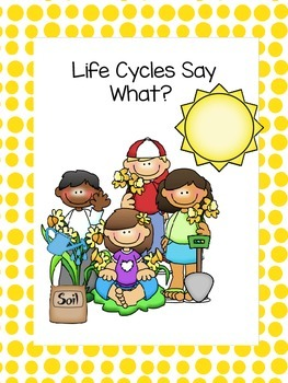 Life Cycles Say What?