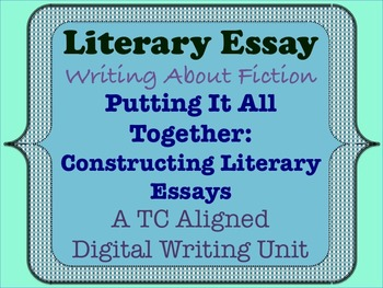 Literary Essay - Putting It All Together; Constructing Lit