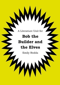 Literature Unit - BOB THE BUILDER AND THE ELVES - Emily Ro