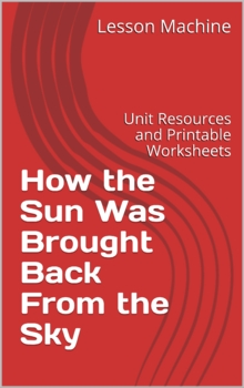 Literature Unit - How the Sun Was Brought Back to the Sky