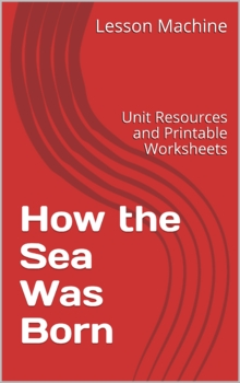 Literature Unit Study Guide for How the Sea Was Born, by L