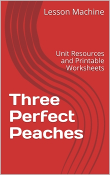 Literature Unit for Three Perfect Peaches by Cynthia DeFli