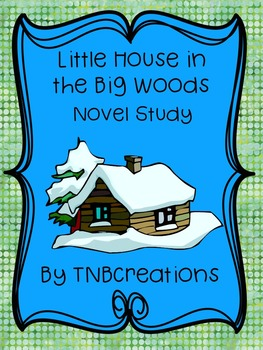 Little House in the Big Woods Novel Study