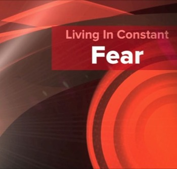 Living In Constant Fear