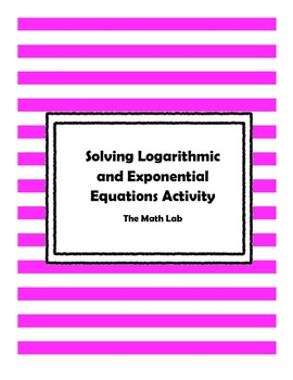 Logarithm and Exponential Solving Activity