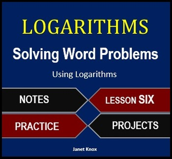 Logarithms Lesson 6:  Solve Word Problems with Algebraic a