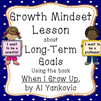 Long Term Goals - A Growth Mindset Lesson using the book;