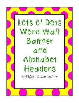 Lots O' Dots Word Wall Banner & Alphabet Headers