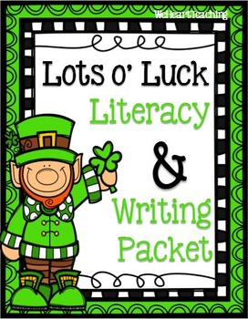Lots o' Luck Literacy and Writing Packet - St. Patrick's Day