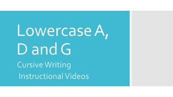 Lowercase Cursive A, D and G Instructional Videos (#2 in series)