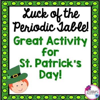 Luck of The Periodic Table! Great for St. Patrick's Day!
