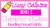 Lucy Calkins Reading Powerpoints - Character Studies, Bend