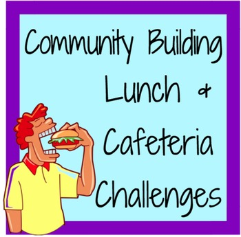 Community Building Lunch & Cafeteria Challenges