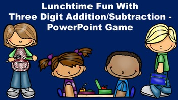Lunchtime Fun With Three Digit Addition/Subtraction - Powe