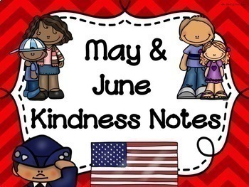 MAY AND JUNE Kindness Notes--Showing Good Character Notes-