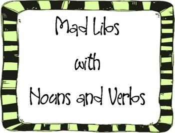Mad Libs- nouns and verbs only
