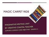 Magic Carpet Ride Common Core Imaginative Writing Unit Grades 3-5
