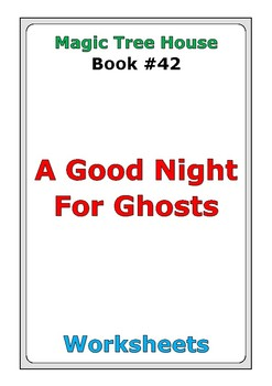 "Magic Tree House #42 ""A Good Night for Ghosts"" worksheets"