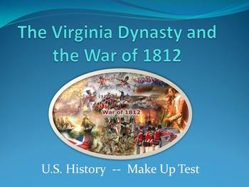 Make Up Tests for the Virginia Dynasty and the War of 1812