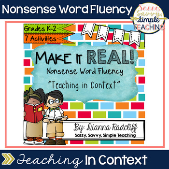"""""""Make it REAL"""" Nonsense Word Fluency ~ """"Teaching in Context"""""""