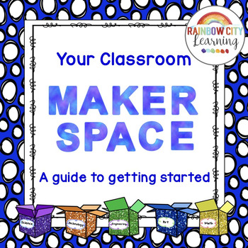 Maker Space FREE Guide to Getting Started by Rainbow City Learning