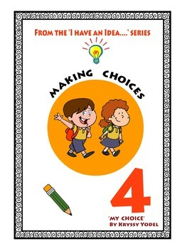 Making Choices! NUMBER 4 from the I HAVE AN IDEA Series