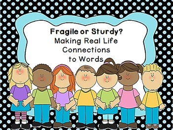 Fragile or Sturdy?  Making Real Life Connections to Words