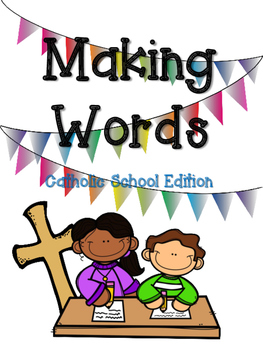 Making Words...Catholic School Edition (No Prep)