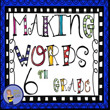 Making Words For Phonics and Spelling - 6th Grade Booklet