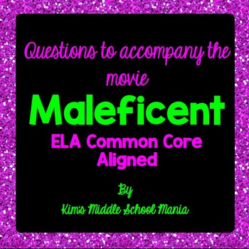 Questions to Accompany the Movie MALEFICENT (ELA Common Co