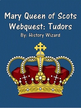 Mary Queen of Scots Webquest: Tudors
