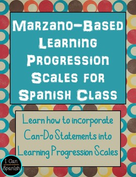 Marzano-Based Learning Progression Scales for Spanish Class