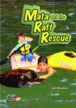 Mata and the Raft Rescue – easy-reading adventure for G2-4