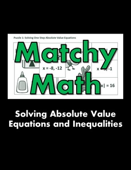 Matchy Math:  Solving Absolute Value Equations and Inequal