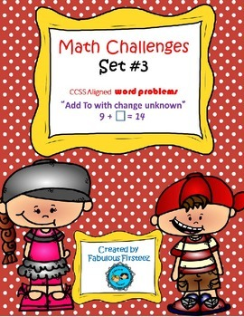 """Math Challenges Set #3 CCSS Word Problems """"Add To/ Change"""