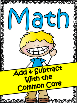 First Grade Math With The Common Core: Addition/Subtraction
