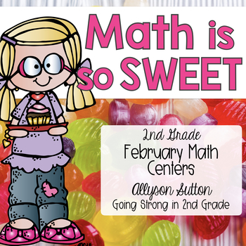 Math Is So Sweet 2nd Grade February Math Centers