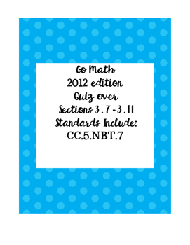 Math Quiz over Go Math Sections 3.7-3.11 (2012 edition)