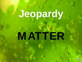 Science Matter Jeopardy Game (PowerPoint)- NGSS Matter Standard