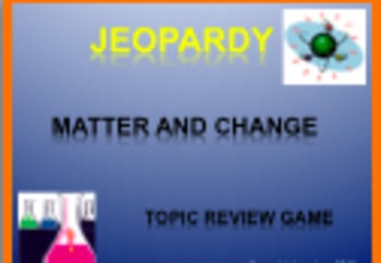 Matter and Change Review Jeopardy
