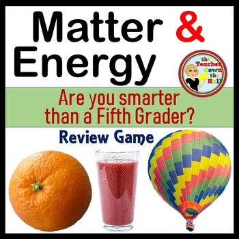 SCIENCE - Matter and Energy - Are You Smarter Than a 5th G